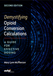 Demystifying Opioid Conversion Calculations:  A Guide for Effective Dosing, 2nd Ed.