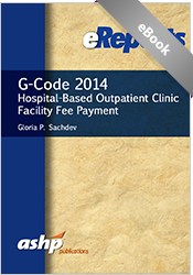 G-Code 2014: Hospital-Based Outpatient Clinic Facility Fee Payment: An ASHP eReport
