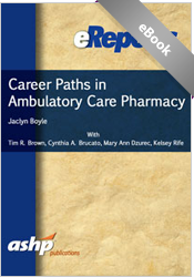 Career Paths in Ambulatory Care Pharmacy: An ASHP eReport