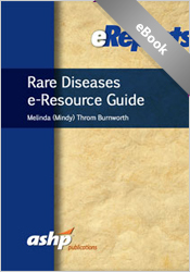 Rare Diseases  eResource Guide: An ASHP eReport