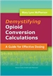 Demystifying Opioid Conversion Calculations: A Guide to Effective Dosing