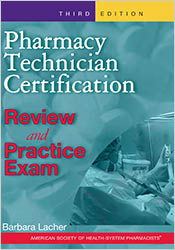 Pharmacy Technician Certification: Review & Practice Exam, 3rd Edition