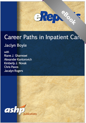 Career Paths in Inpatient Pharmacy: An ASHP eReport