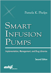 Smart Infusion Pumps:  Implementation, Management, and Drug Libraries, 2nd Edition
