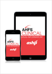 AHFS<sup><small>&reg;</small></sup> Clinical Drug Information<sup><small>TM</small></sup><br><small>from the American Society of Health-System Pharmacists<sup>&reg;</sup></small>