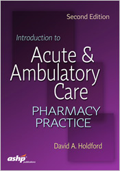 Introduction to Acute and Ambulatory Care Pharmacy Practice, Second Edition
