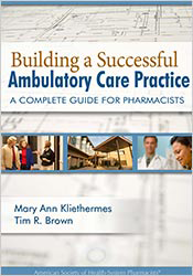Building a Successful Ambulatory Care Practice:  A Complete Guide for Pharmacists