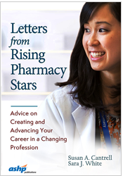 Letters from Rising Pharmacy Stars: Advice on Creating and Advancing Your Career in a Changing Profession