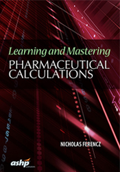 Learning and Mastering Pharmaceutical Calculations