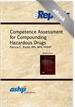 Competence Assessment for Compounding Hazardous Drugs: An ASHP eReport