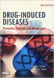 Drug-Induced Diseases, 3rd Ed by James E. Tisdale and Douglas A. Miller | 9781585285303 | P5303