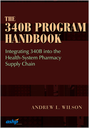 The 340B Program Handbook: Integrating 340B into the Health-System Pharmacy Supply Chain