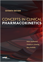 Concepts in Clinical Pharmacokinetics, 7th Edition | Robin Southwood, Virginia H. Fleming, and Gary Huckaby | 9781585285914 | P5914