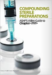 Compounding Sterile Preparations: ASHP's Video Guide to Chapter <797> DVD & Workbook Package