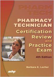 Pharmacy Technician Certification Review and Practice Exam, 4th Edition