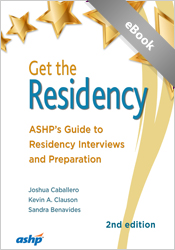 Get the Residency:  ASHP's Guide to Residency Interviews and Preparation, Second Edition