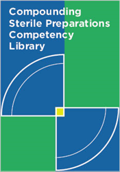 Compounding Sterile Preparations Competency Library- For Institutions