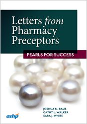 Letters from Pharmacy Preceptors:  Pearls for Success