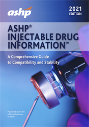 ASHP<sup><small>&reg;</small></sup> Injectable Drug Information<sup><small>TM</small></sup> 2021 Print