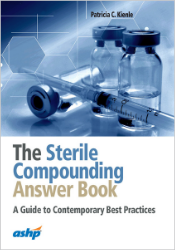 The Sterile Compounding Answer Book: A Guide to Contemporary Best Practices