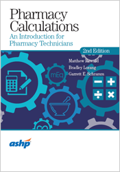 Pharmacy Calculations: An Introduction for Pharmacy Technicians, 2nd Edition